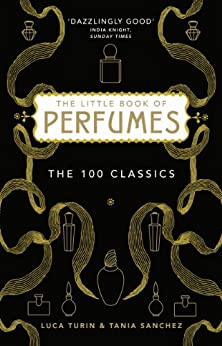 The Little Book of Perfumes: The 100 classics by [Turin, Luca, Sanchez, Tania]
