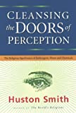 Cleansing the Doors of Perception: The Religious Significance of Entheogenic Plants and Chemicals by Huston Smith (2001-06-21)
