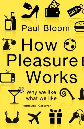 How Pleasure Works: Why we like what we like par Paul Bloom