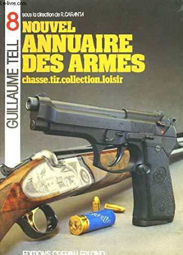 GUILLAUME TELL N°8 - NOUVEL ANNUAIRE DES ARMES - CHASSE TIR COLLECTION LOISIR. par R.CARANTA
