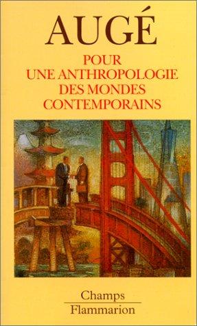 Pour Une Anthropologie DES Mondes Contemporains par Marc Auge