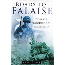 Roads to Falaise: 'Cobra' and 'Goodwood' Reassessed
