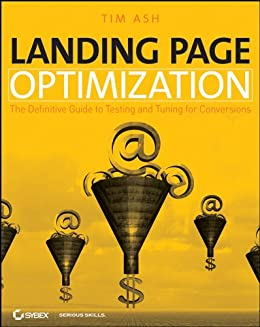 Landing Page Optimization: The Definitive Guide to Testing and Tuning for Conversions de [Ash, Tim]