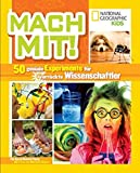 National Geographic KiDS: Mach mit! 50 geniale Experimente für verrückte Wissenschaftler - Karen Romano Young