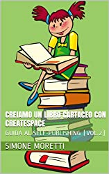 Creiamo un libro cartaceo con CreateSpace (GUIDA AL SELF-PUBLISHING Vol. 2)