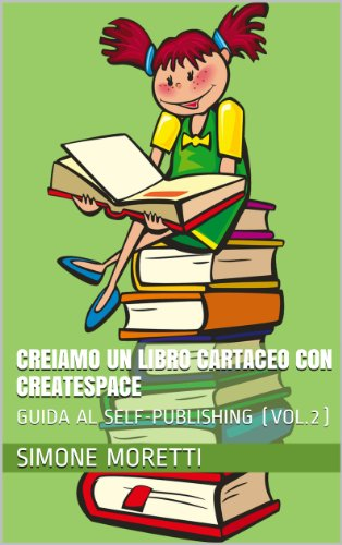 Creiamo un libro cartaceo con CreateSpace (GUIDA AL SELF-PUBLISHING Vol. 2)