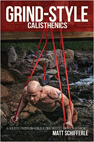 Grind Style Calisthenics: A Holistic Program For Building Muscle and Strength With Calisthenics (English Edition)