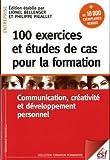 100 exercices et études de cas pour la formation : Communication, créativité et développement personnel