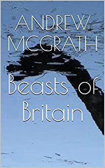 Beasts of Britain by [McGrath, Andrew]