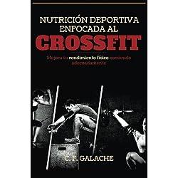 Nutricion Deportiva enfocada al CrossFit: Mejora tu rendimiento físico comiendo adecuadamente