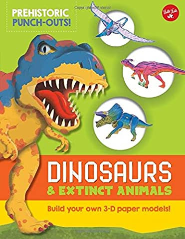 Prehistoric Punch-Outs!: Dinosaurs & Extinct Animals: Build Your Own 3-D Paper Models!
