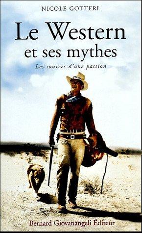 Le Western et ses mythes : Les sources d'une passion par Nicole Gotteri
