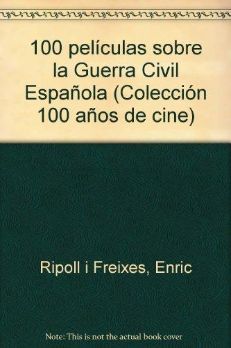 Descargar Libro 100 Peliculas Sobre La Guerra Civil Española (Colección 100 años de cine) de E. Ripoll I Freixes