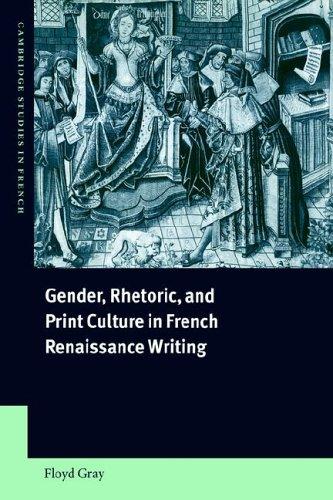 Gender Rhetoric Fr Renaissnce Write (Cambridge Studies in French, Band 63)