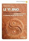 Le Yi Jing - Une initiation pratique à l'usage et à l'interprétation pour gagner en lucidité et prendre les décisions justes (Eyrolles Pratique) - Format Kindle - 9782212345155 - 6,99 €