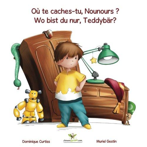 Où te caches-tu, Nounours ? - Wo bist du nur, Teddybär? (Livre + cahier d'activités bilingues en Français - Allemand): Volume 1 (Lou & Teddy)
