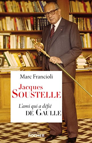 Jacques Soustelle: L'ami qui a dfi De Gaulle
