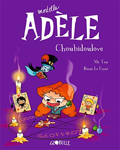 Mortelle Adèle T.10 - Choubidoulove