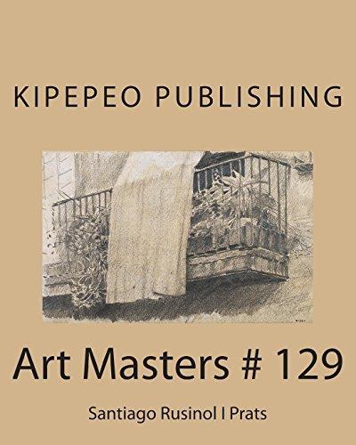 Art Masters # 129: Santiago Rusinol I Prats by Kipepeo Publishing (2015-08-12)