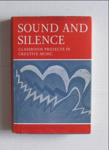 Sound and Silence: Classroom Projects in Creative Music (Resources of Music)