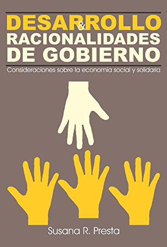 Desarrollo y Racionalidades de Gobierno: Consideraciones acerca de la Economía Social y Solidaria por Susana Presta