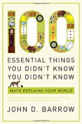 100 Essential Things You Didn't Know You Didn't Know: Math Explains Your World by John D. Barrow (2010-05-24)