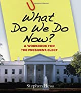 What Do We Do Now?: A Workbook for the President-Elect by Stephen Hess (2008-10-10)