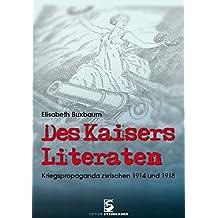Des Kaisers Literaten: Kriegspropaganda zwischen 1914 und 1918