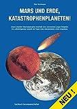 Mars und Erde, Katastrophenplaneten!: Unsere aktuellen Naturkatastrophen innerhalb einer unerwarteten jungen Biosphäre.Ein Luftfahrtingenieur .. - eines interplanetaren Unfall-Ereignisses. - Peter Brüchmann