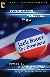 JACK BAUER FOR PRESIDENT: Terrorism and Politics in 24 (Smart Pop) by Richard Miniter (2008-01-02)