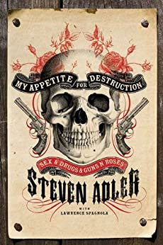 My Appetite for Destruction: Sex, and Drugs, and Guns N' Roses von [Adler, Steven, Spagnola, Lawrence  J.]