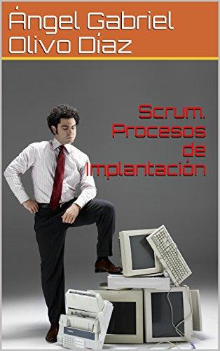 Scrum. Procesos de Implantación (Procesos de SCRUM nº 3) por Ángel Gabriel Olivo Díaz
