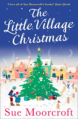 The Little Village Christmas: The #1 Christmas bestseller returns with the most heartwarming romance of 2017 by [Moorcroft, Sue]