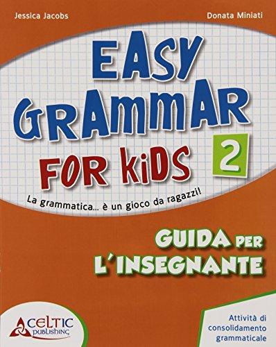 Easy grammar for kids. Guida per l'insegnante. Per la Scuola elementare : 2