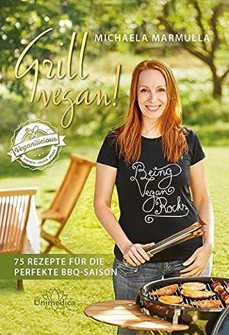 Grill vegan! 75 Rezepte für die perfekte BBQ-Saison (Rezept Grillen Vegetarisch)