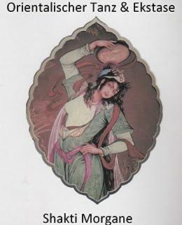 Orientalischer Tanz & Ekstase von [Morgane, Shakti]