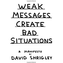 Weak Messages Create Bad Situations: A Manifesto by David Shrigley (2014-10-23)