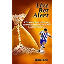 Live Bet Alert: A Priceless Betting Strategy for Making Money on InPlay Football Matches (English Edition)