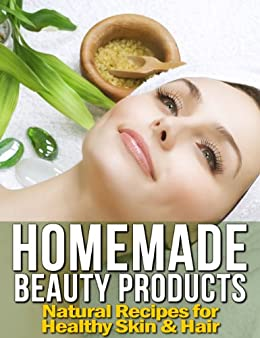 Homemade Beauty Products: 100+ Natural Recipes for Healthy Skin & Hair (English Edition) par [Loren, Melissa]