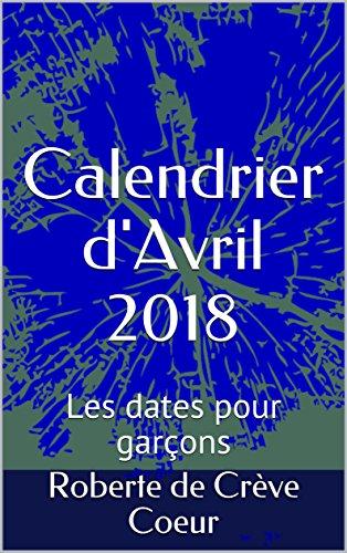 Calendrier d'Avril 2018: Les dates pour garçons (La méthode de Roberte t. 4)