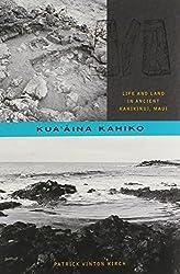 Kua'aina Kahiko: Life and Land in Ancient Kahikinui, Maui (Choice Outstanding Academic Books)