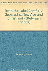 Read the Label Carefully: Separating New Age and Christianity (Between Friends)