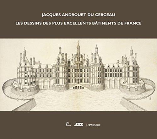 Jacques Androuet du Cerceau : les dessins des plus excellents bâtiments de France par Collectif