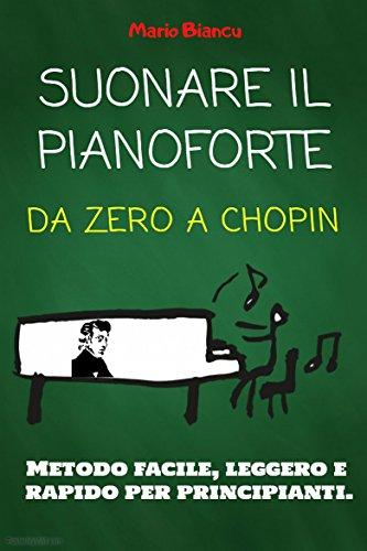 Suonare il pianoforte: Da zero a Chopin di Mario Biancu