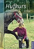 Hufkurs: Das Praxisbuch für Reiter, Hufpfleger und Hufschmiede