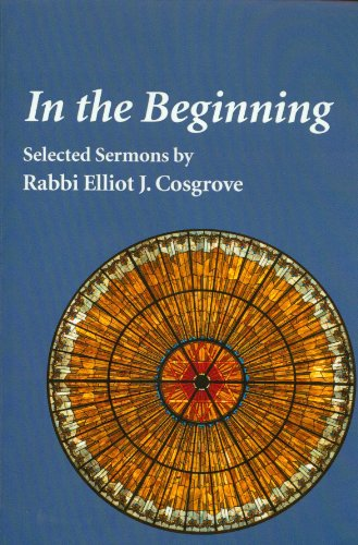 In the Beginning: Selected Sermons by Rabbi Elliot J. Cosgrove (English Edition)