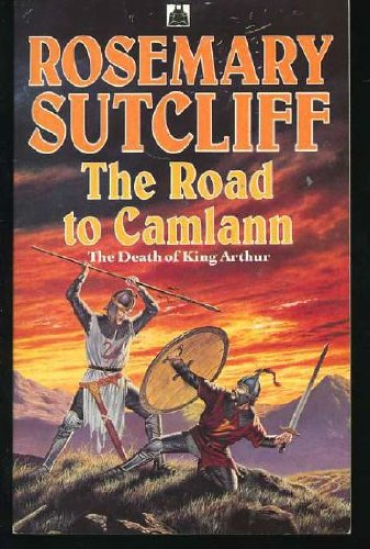 The road to Camlann : the death of King Arthur