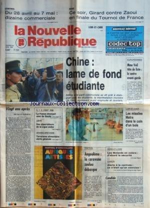 NOUVELLE REPUBLIQUE (LA) [No 13554] du 28/04/1989 - CHINE / LAME DE FOND ETUDIANTE - EUROPEENNES / MME VEIL TETE DE LISTE - 20 ANS APRES PAR GUENERON - IL Y A 20 ANS LA FRANCE DIVORCAIT AVEC DE GAULLE - LIBAN / DES OBSERVATEURS DE LA LIGUE ARABE - GRANDE-BRETAGNE / TERRORISME ALIMENTAIRE - ALERTE GENERALE - LE FESTIVAL D'ANGOLEME - LES MISSILES MATRA DANS LE COIN D'UN BOIS - CHINON / ALERTE A LA CENTRALE - LES SPORTS / BOXE AVEC GIRARD CONTRE ZAOUI par Collectif