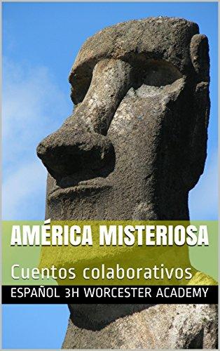 América misteriosa: Cuentos colaborativos por Español 3 Honors Worcester Academy