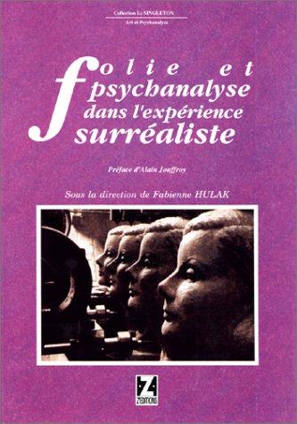 Folie et psychanalyse dans l'expérience surréaliste par Marguerite Bonnet, Fabienne Hulak